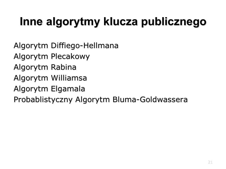 21 Inne algorytmy klucza publicznego Algorytm Diffiego-Hellmana Algorytm Plecakowy Algorytm Rabina Algorytm Williamsa Algorytm Elgamala Probablistyczny Algorytm Bluma-Goldwassera