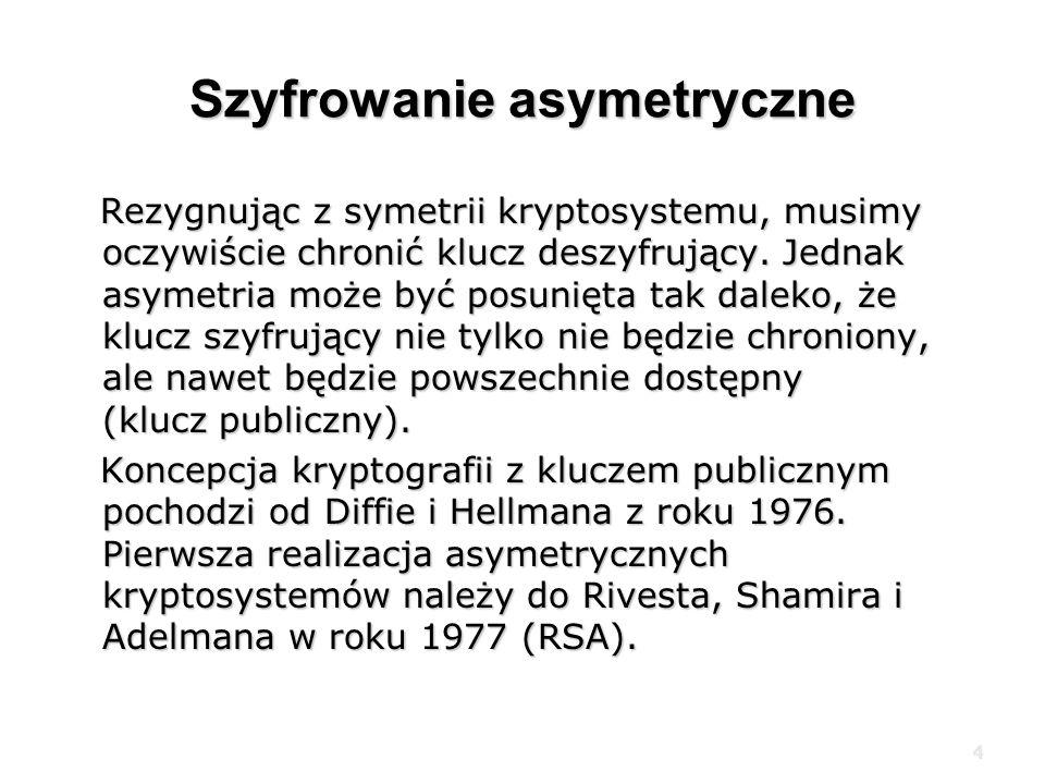 4 Szyfrowanie asymetryczne Rezygnując z symetrii kryptosystemu, musimy oczywiście chronić klucz deszyfrujący.