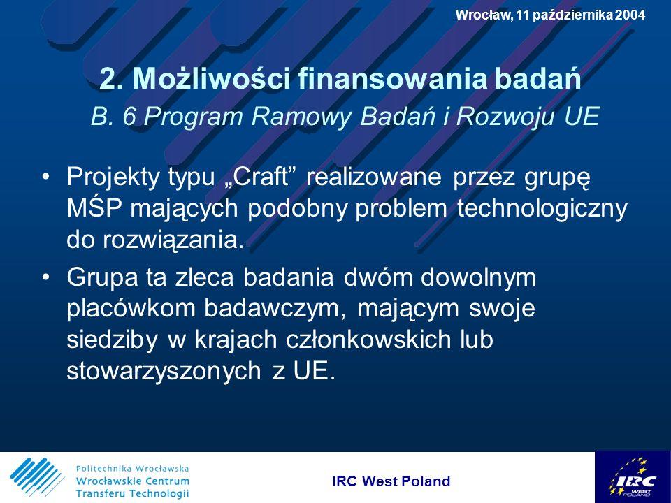 IRC West Poland Wrocław, 11 października 2004 2. Możliwości finansowania badań B.