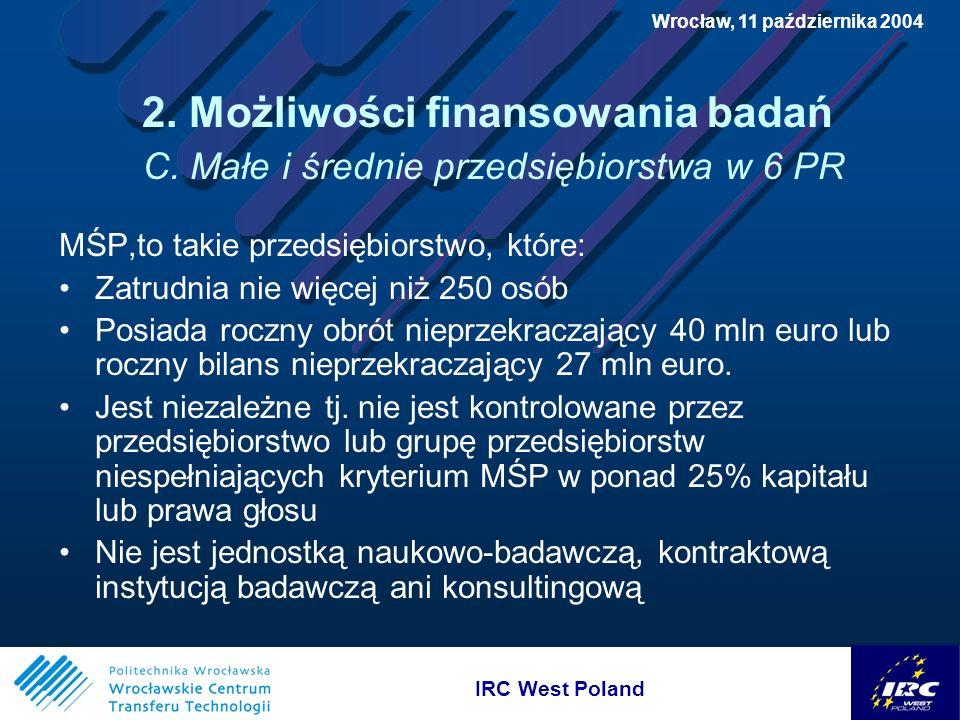 IRC West Poland Wrocław, 11 października 2004 2. Możliwości finansowania badań C.
