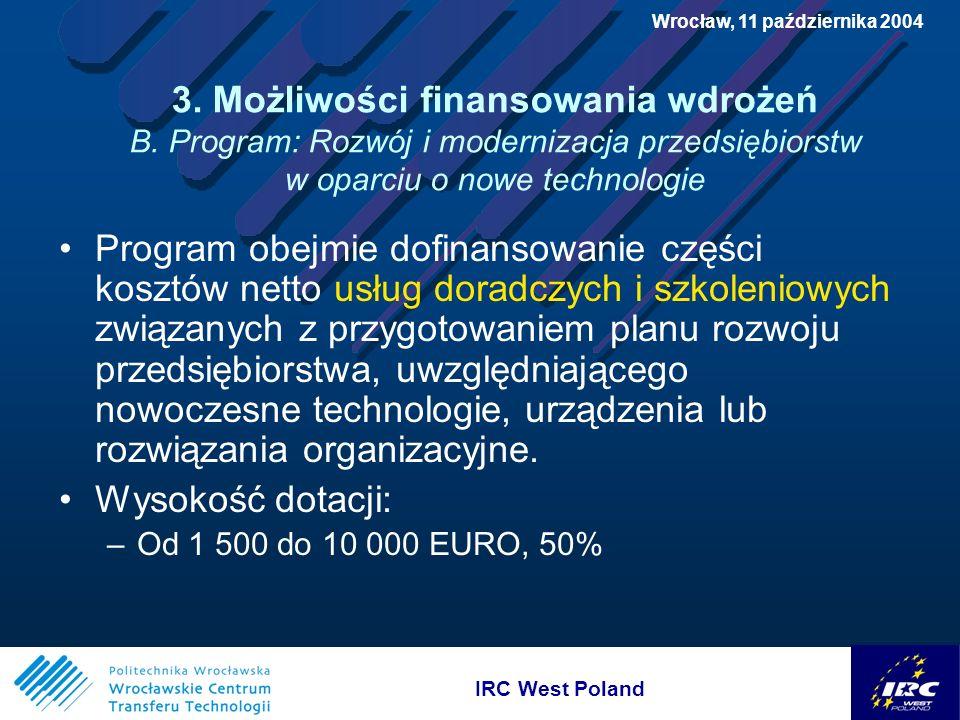 IRC West Poland Wrocław, 11 października 2004 3. Możliwości finansowania wdrożeń B.