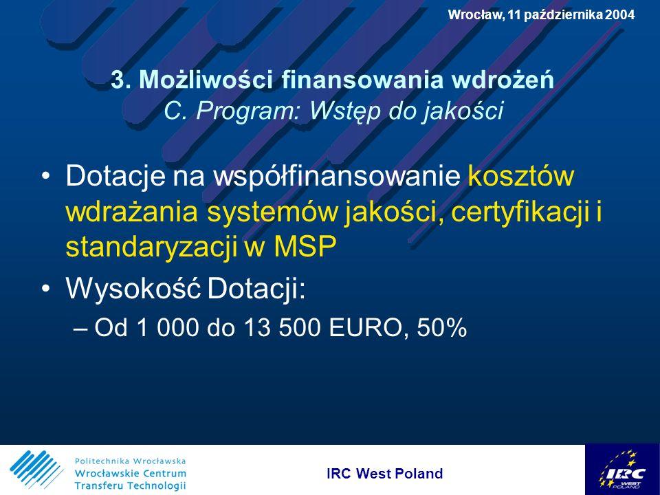 IRC West Poland Wrocław, 11 października 2004 3. Możliwości finansowania wdrożeń C.