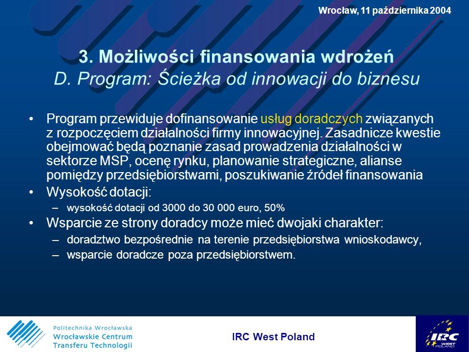 IRC West Poland Wrocław, 11 października 2004 3. Możliwości finansowania wdrożeń D.