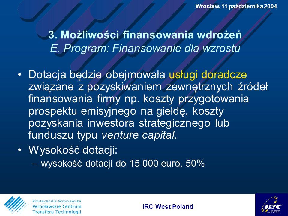 IRC West Poland Wrocław, 11 października 2004 3. Możliwości finansowania wdrożeń E.