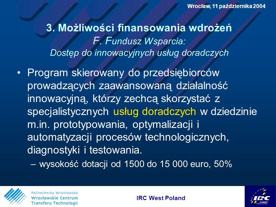 IRC West Poland Wrocław, 11 października 2004 3. Możliwości finansowania wdrożeń F.