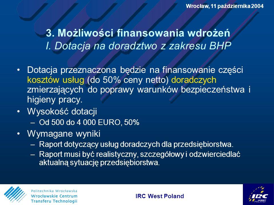 IRC West Poland Wrocław, 11 października 2004 3. Możliwości finansowania wdrożeń I.