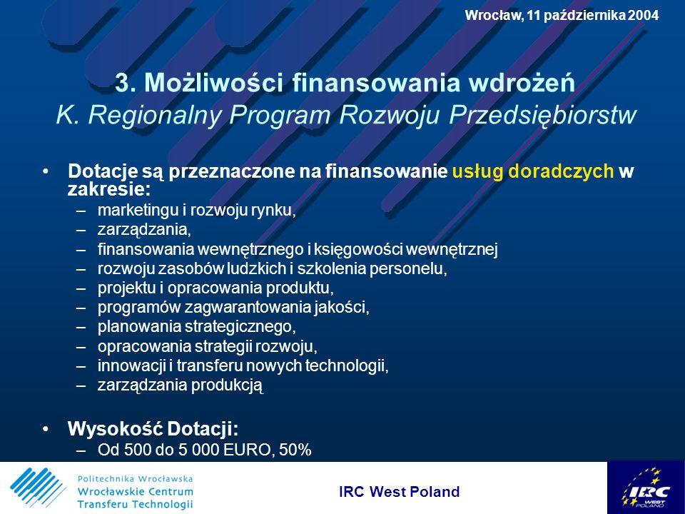 IRC West Poland Wrocław, 11 października 2004 3. Możliwości finansowania wdrożeń K.