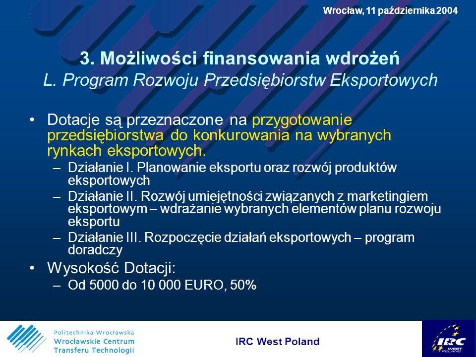 IRC West Poland Wrocław, 11 października 2004 3. Możliwości finansowania wdrożeń L.