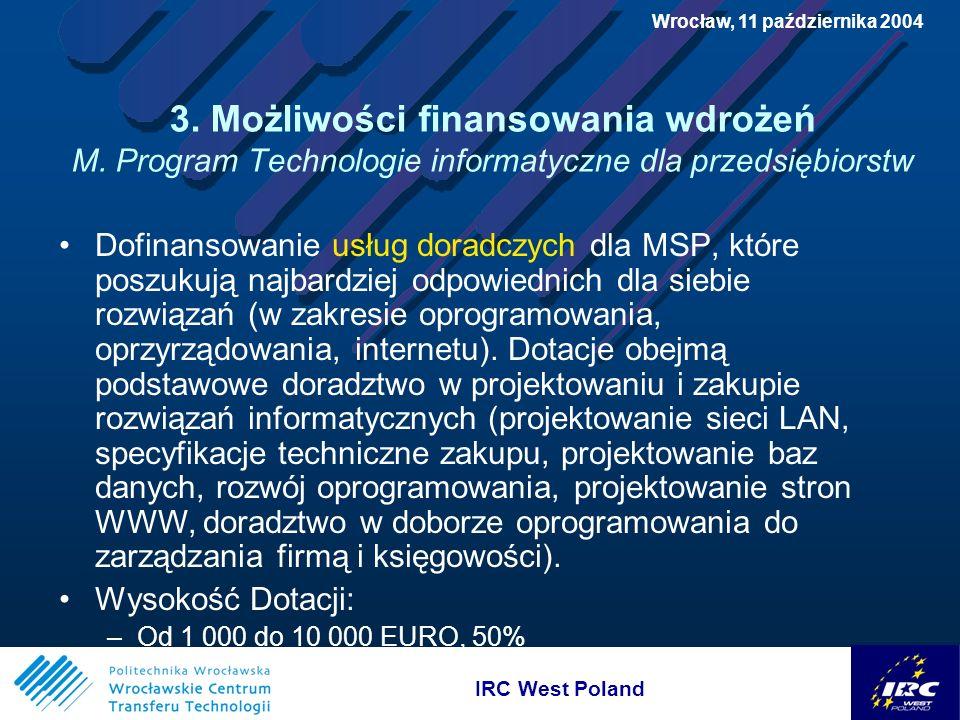 IRC West Poland Wrocław, 11 października 2004 3. Możliwości finansowania wdrożeń M.