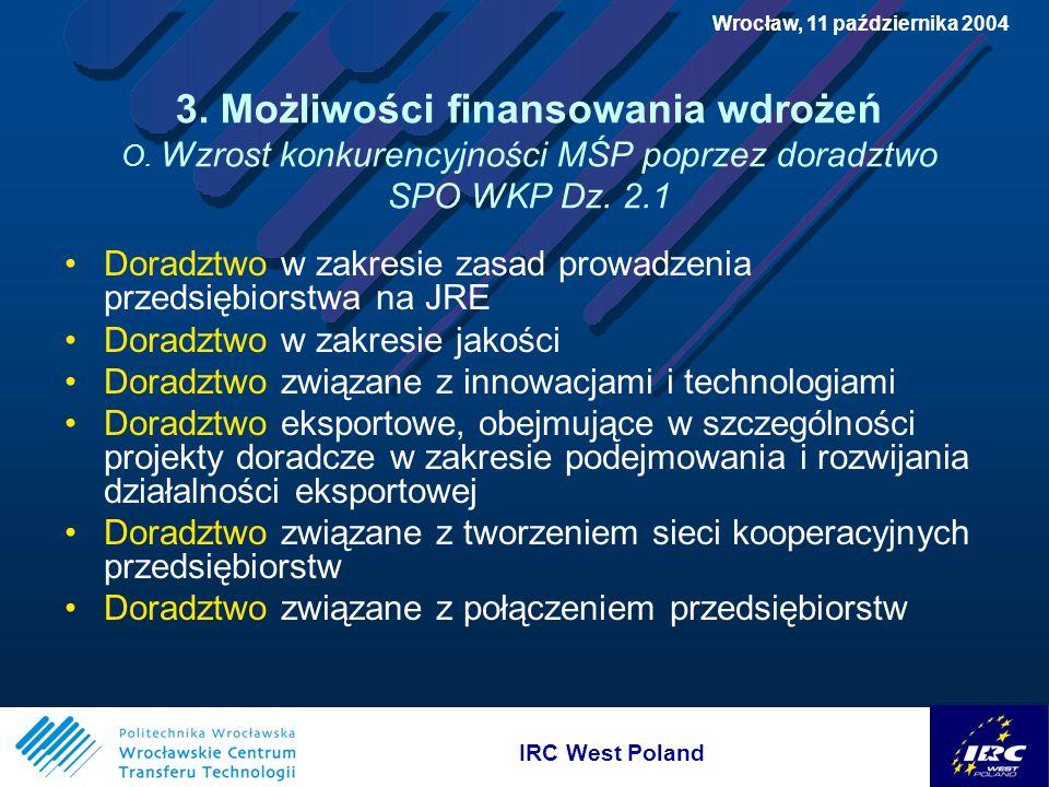 IRC West Poland Wrocław, 11 października 2004 3. Możliwości finansowania wdrożeń O.