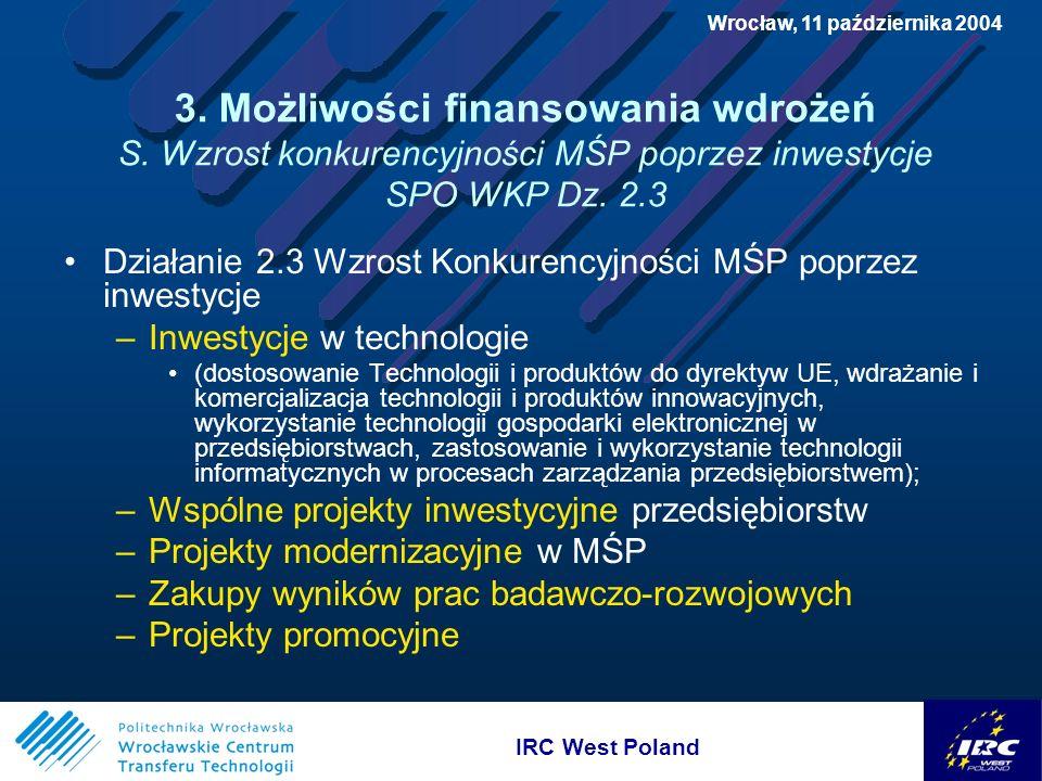 IRC West Poland Wrocław, 11 października 2004 3. Możliwości finansowania wdrożeń S.