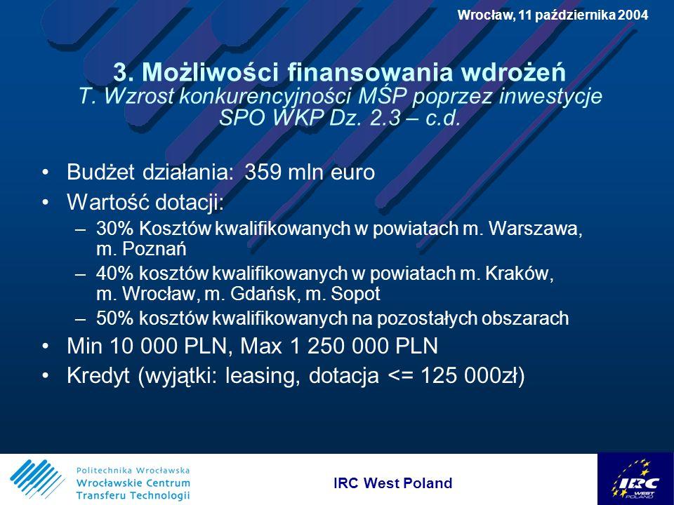 IRC West Poland Wrocław, 11 października 2004 3. Możliwości finansowania wdrożeń T.