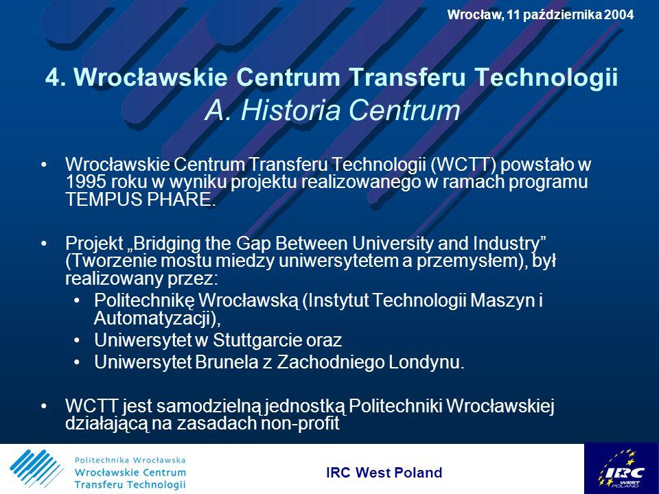 IRC West Poland Wrocław, 11 października 2004 4. Wrocławskie Centrum Transferu Technologii A.