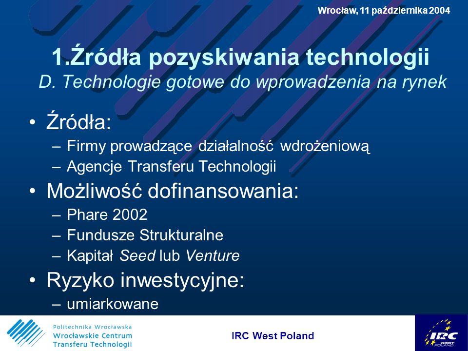 IRC West Poland Wrocław, 11 października 2004 3.Możliwości finansowania wdrożeń D.