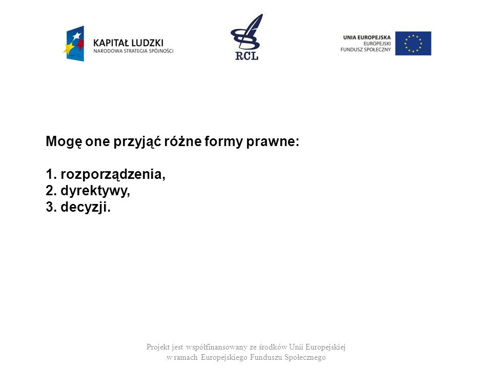 Projekt jest współfinansowany ze środków Unii Europejskiej w ramach Europejskiego Funduszu Społecznego Mogę one przyjąć różne formy prawne: 1.
