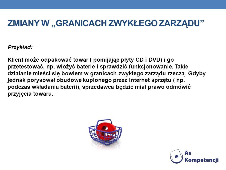 ZMIANY W GRANICACH ZWYKŁEGO ZARZĄDU Przykład: Klient może odpakować towar ( pomijając płyty CD i DVD) i go przetestować, np.