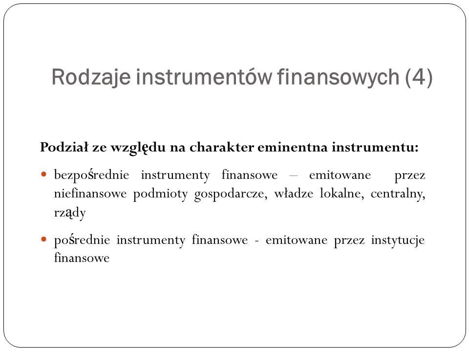 Rodzaje instrumentów finansowych (4) Podział ze wzgl ę du na charakter eminentna instrumentu: bezpo ś rednie instrumenty finansowe – emitowane przez n