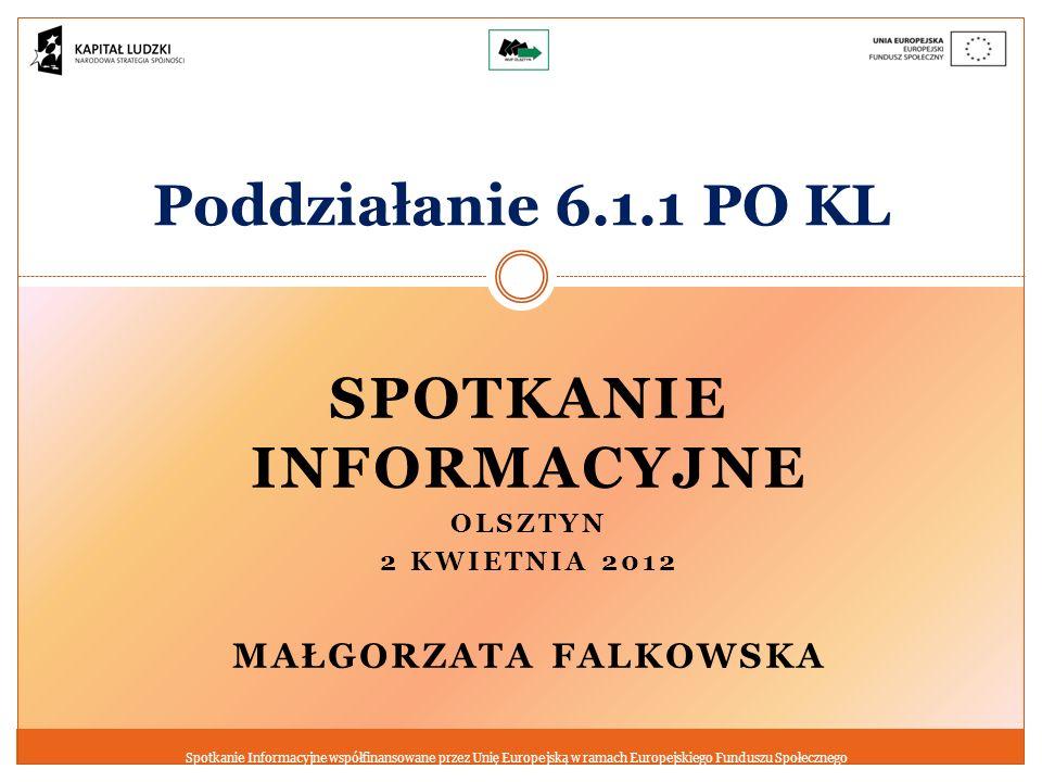 Poddziałanie 6.1.1Wsparcie osób pozostających bez zatrudnienia na regionalnym rynku pracy Konkursy otwarte: nr I/POKL/6.1.1/2012 – subregion olsztyński nr II/POKL/6.1.1/2012 – subregion elbląski nr III/POKL/6.1.1/2012 – subregion ełcki Alokacja nr I: 16 000 000 zł nr II: 15 000 000 zł nr III: 9 000 000 zł Termin naboru: 03.04.-31.12.2012* r.