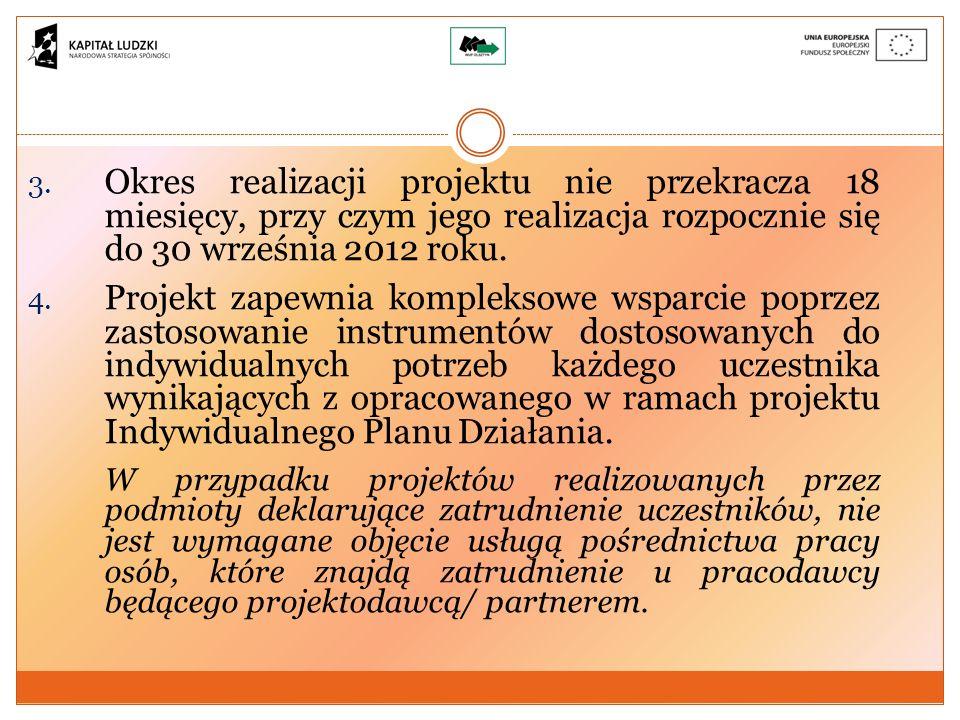 3. Okres realizacji projektu nie przekracza 18 miesięcy, przy czym jego realizacja rozpocznie się do 30 września 2012 roku. 4. Projekt zapewnia komple