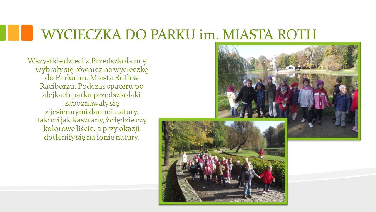 WYCIECZKA DO PARKU im. MIASTA ROTH Wszystkie dzieci z Przedszkola nr 5 wybrały się również na wycieczkę do Parku im. Miasta Roth w Raciborzu. Podczas