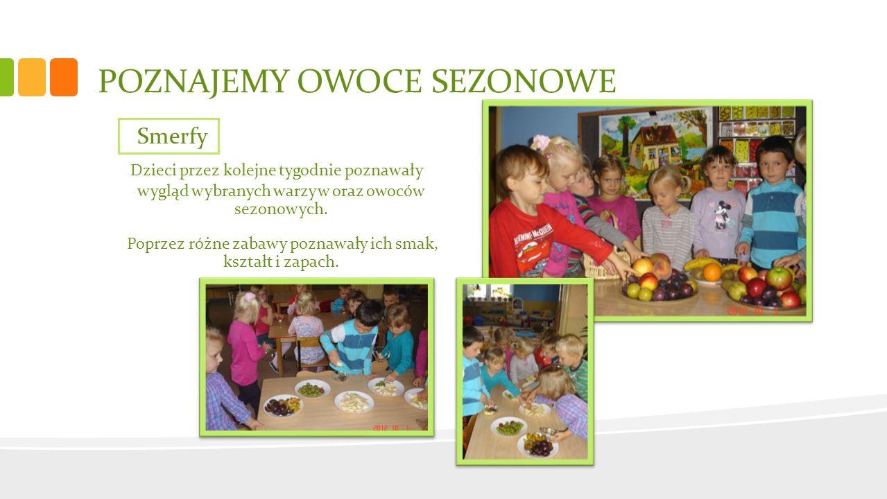 POZNAJEMY OWOCE SEZONOWE Dzieci przez kolejne tygodnie poznawały wygląd wybranych warzyw oraz owoców sezonowych. Poprzez różne zabawy poznawały ich sm