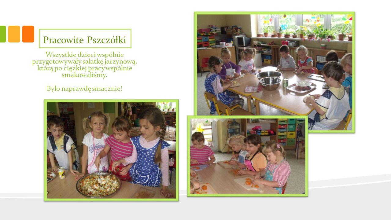 Pracowite Pszczółki Wszystkie dzieci wspólnie przygotowywały sałatkę jarzynową, którą po ciężkiej pracy wspólnie smakowaliśmy. Było naprawdę smacznie!