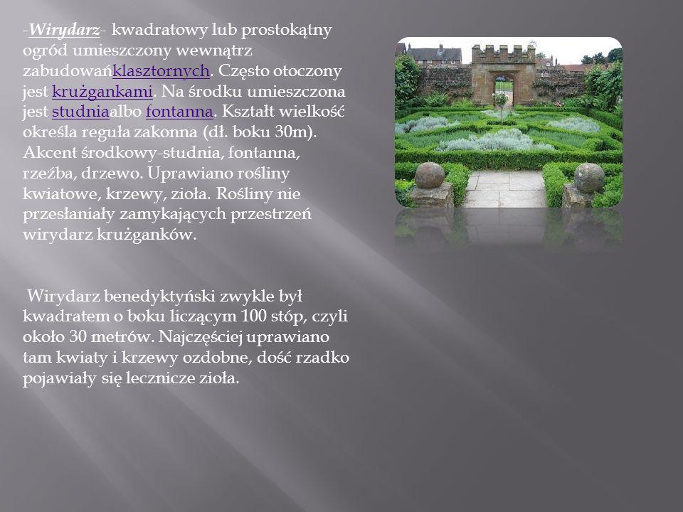 - Wirydarz - kwadratowy lub prostokątny ogród umieszczony wewnątrz zabudowańklasztornych. Często otoczony jest krużgankami. Na środku umieszczona jest