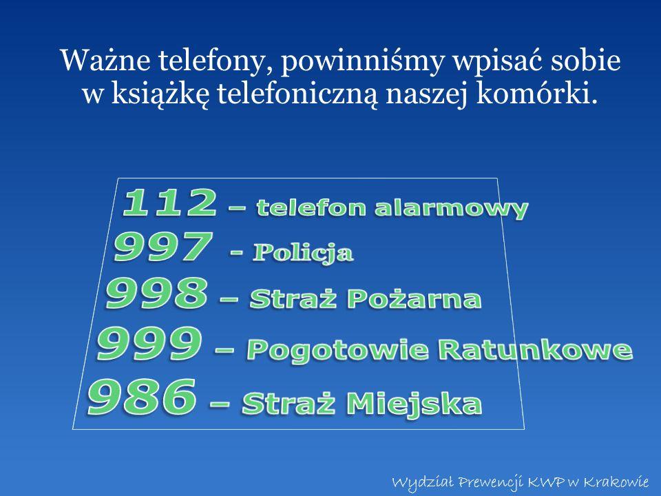 Ważne telefony, powinniśmy wpisać sobie w książkę telefoniczną naszej komórki. Wydział Prewencji KWP w Krakowie
