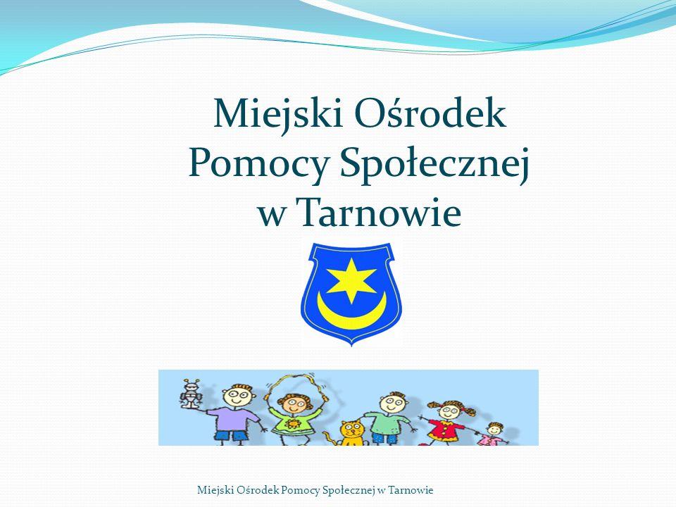 Miejski Ośrodek Pomocy Społecznej w Tarnowie Miejski Ośrodek Pomocy Społecznej w Tarnowie