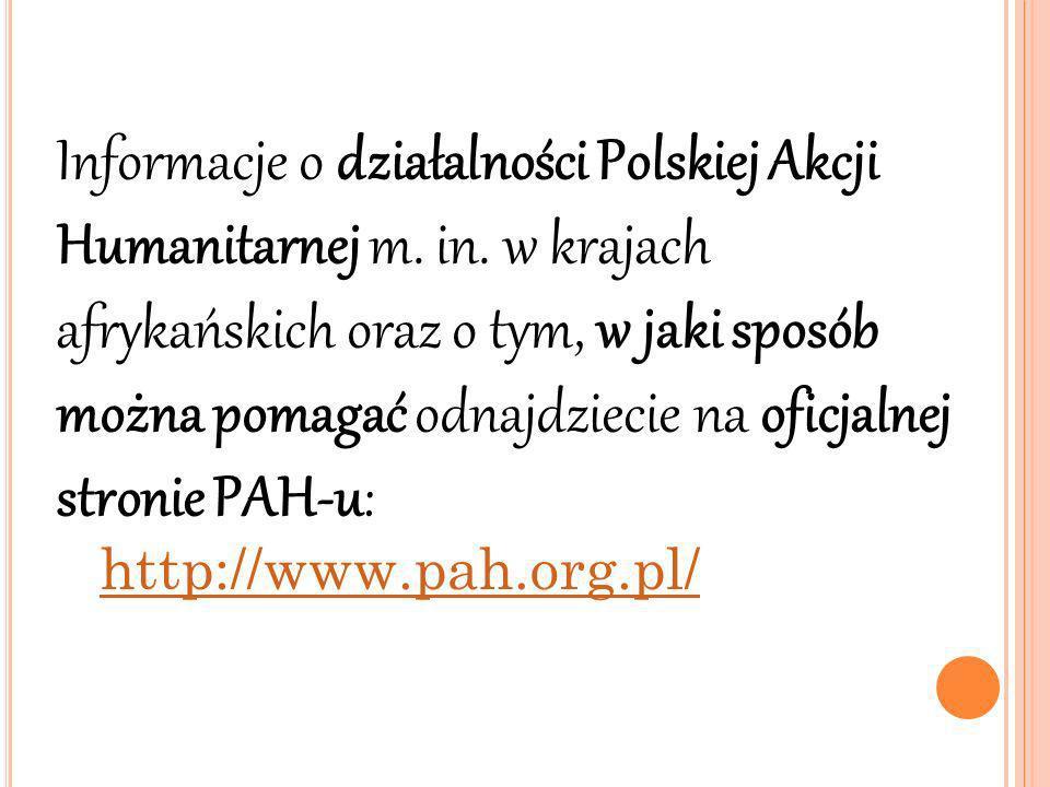 Informacje o działalności Polskiej Akcji Humanitarnej m. in. w krajach afrykańskich oraz o tym, w jaki sposób można pomagać odnajdziecie na oficjalnej