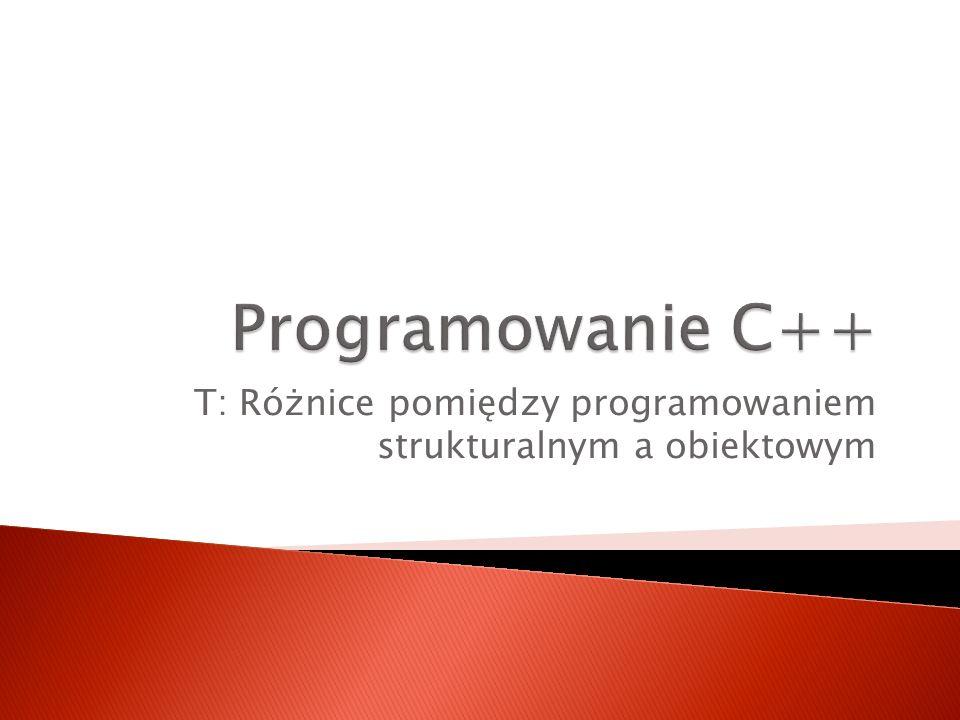 T: Różnice pomiędzy programowaniem strukturalnym a obiektowym