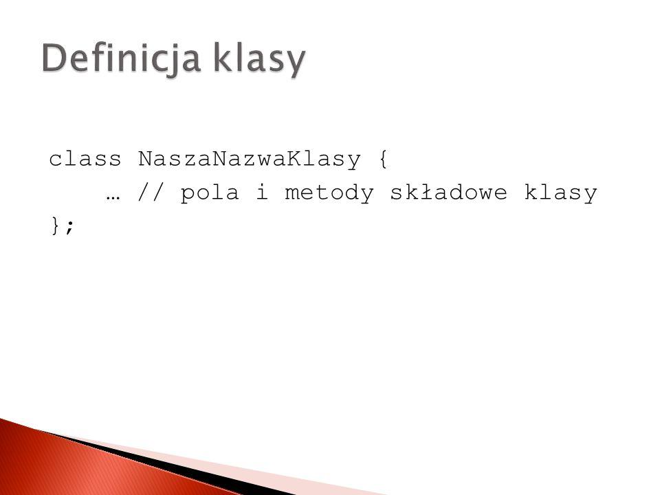 class NaszaNazwaKlasy { … // pola i metody składowe klasy };