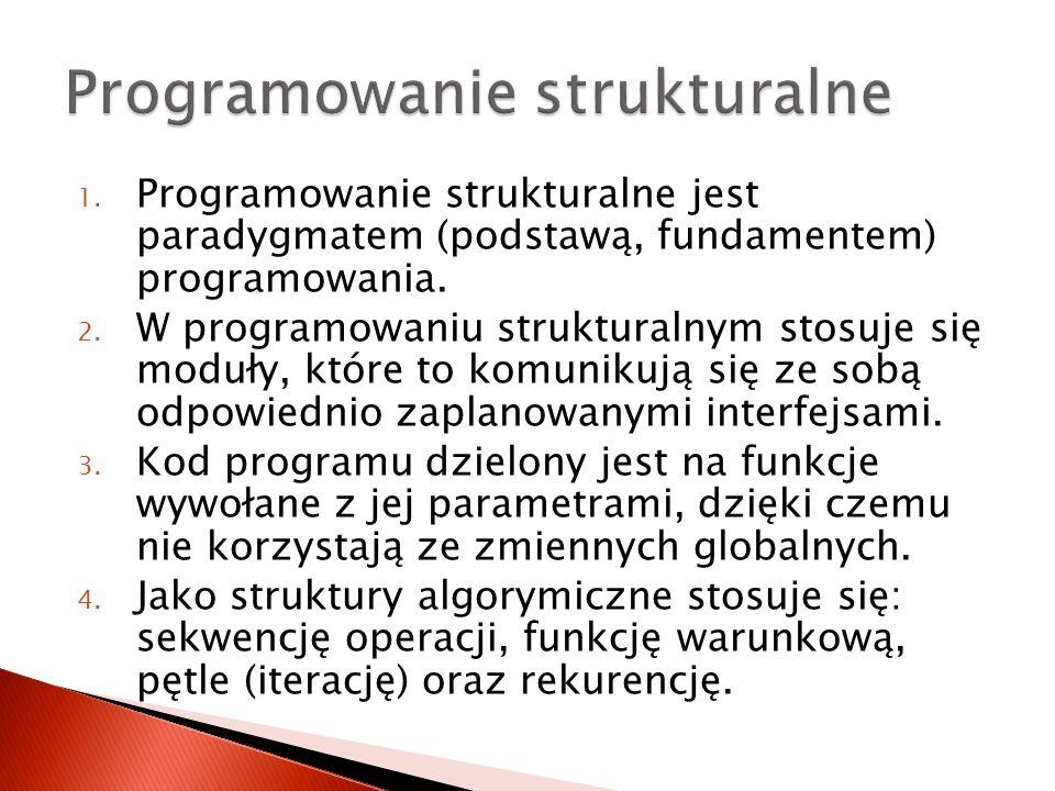 1.Programowanie strukturalne jest paradygmatem (podstawą, fundamentem) programowania.