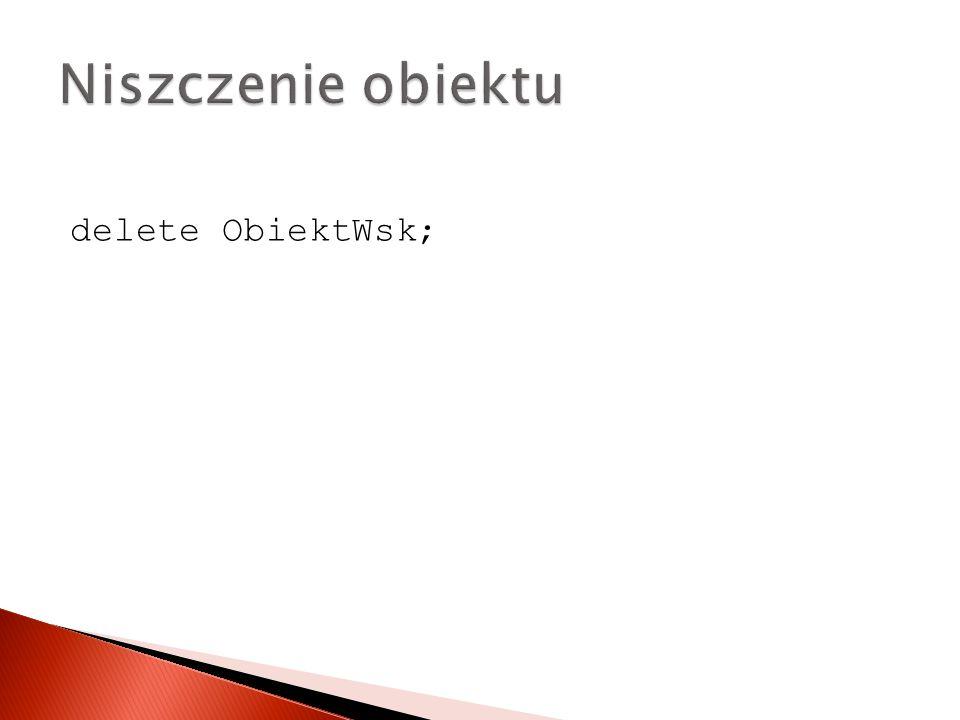 delete ObiektWsk;