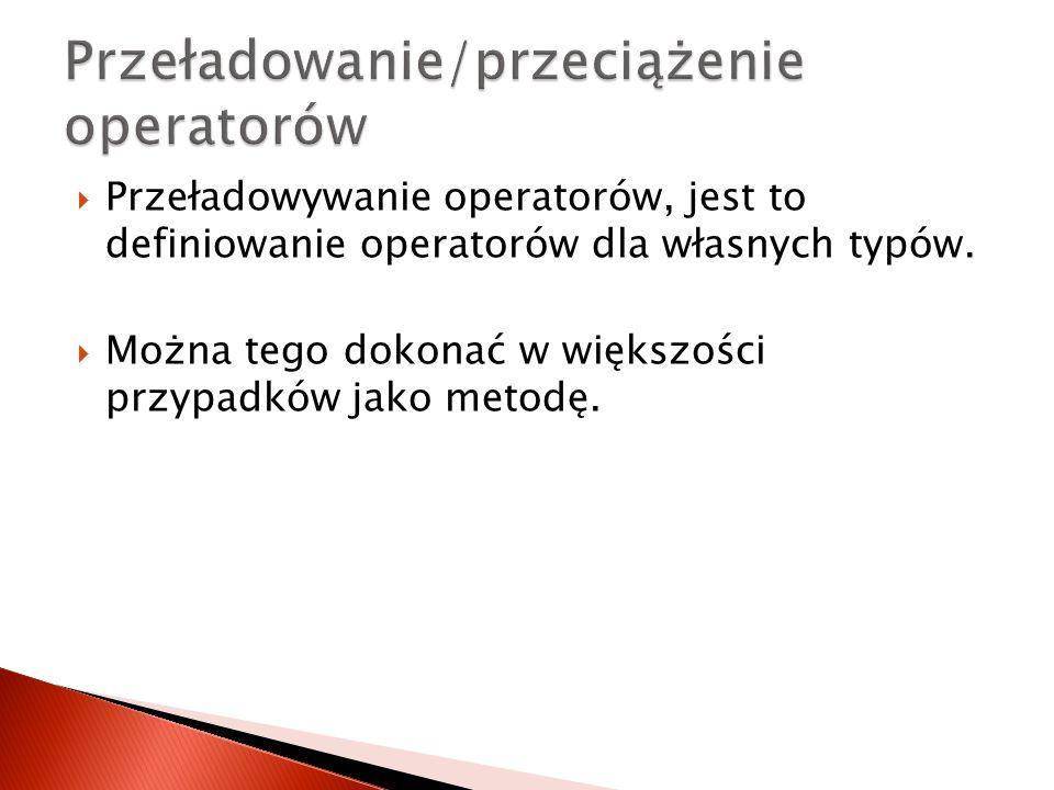 Przeładowywanie operatorów, jest to definiowanie operatorów dla własnych typów.