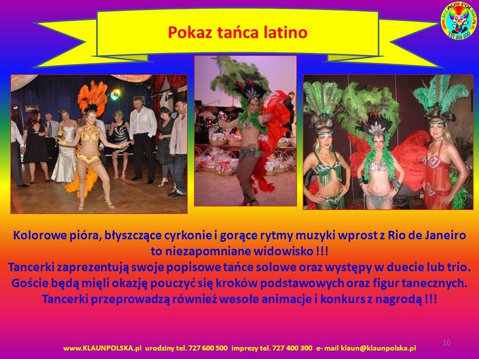 www.KLAUNPOLSKA.pl urodziny tel. 727 600 500 imprezy tel. 727 400 300 e- mail klaun@klaunpolska.pl 10 Pokaz tańca latino Kolorowe pióra, błyszczące cy
