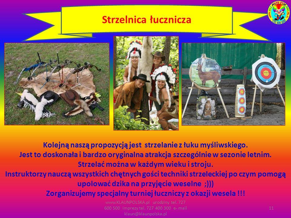 www.KLAUNPOLSKA.pl urodziny tel. 727 600 500 imprezy tel. 727 400 300 e- mail klaun@klaunpolska.pl 11 Strzelnica łucznicza Kolejną naszą propozycją je