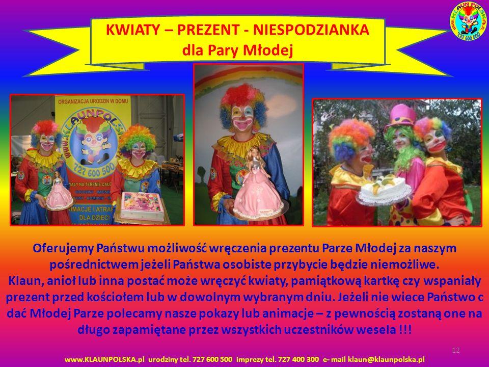 www.KLAUNPOLSKA.pl urodziny tel. 727 600 500 imprezy tel. 727 400 300 e- mail klaun@klaunpolska.pl 12 KWIATY – PREZENT - NIESPODZIANKA dla Pary Młodej