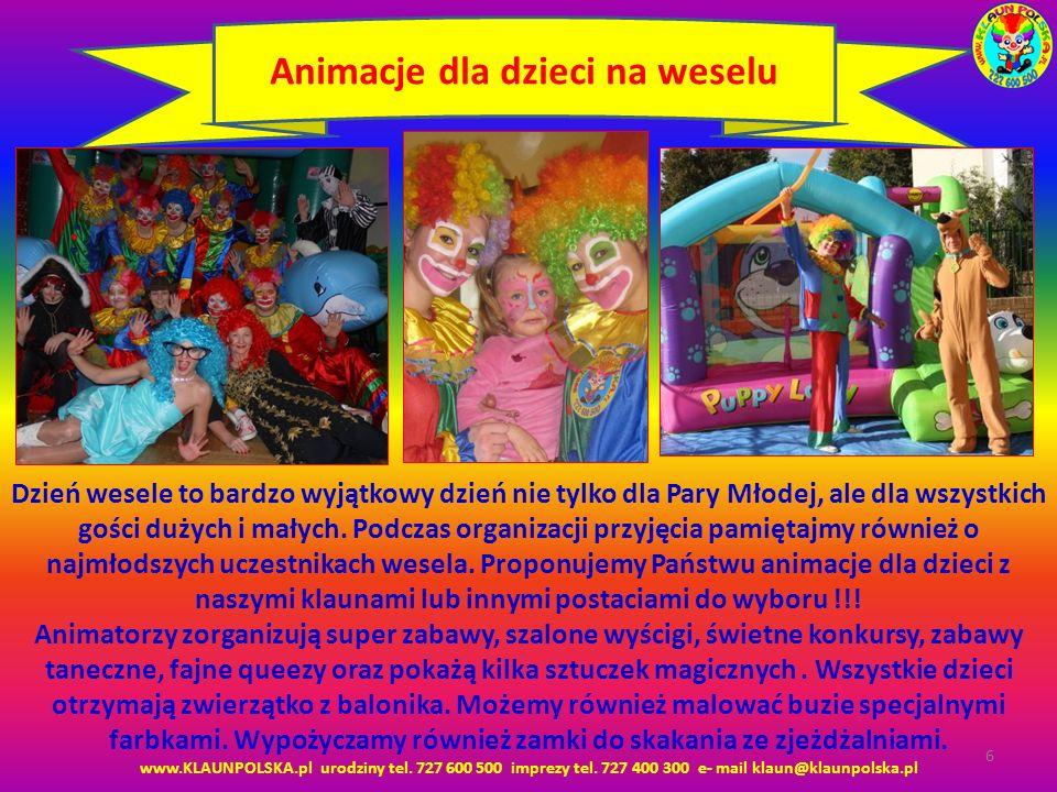 www.KLAUNPOLSKA.pl urodziny tel. 727 600 500 imprezy tel. 727 400 300 e- mail klaun@klaunpolska.pl 6 Animacje dla dzieci na weselu Dzień wesele to bar