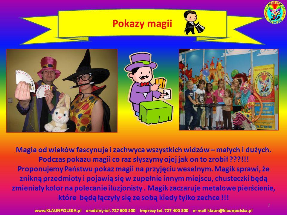 www.KLAUNPOLSKA.pl urodziny tel. 727 600 500 imprezy tel. 727 400 300 e- mail klaun@klaunpolska.pl 7 Pokazy magii Magia od wieków fascynuje i zachwyca