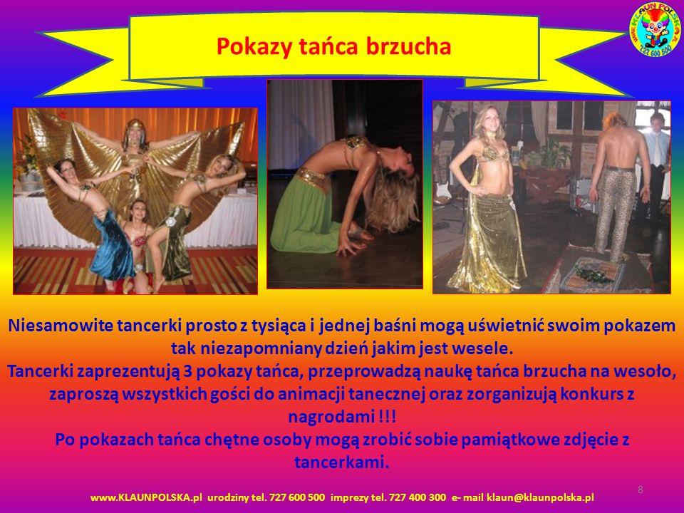 www.KLAUNPOLSKA.pl urodziny tel. 727 600 500 imprezy tel. 727 400 300 e- mail klaun@klaunpolska.pl 8 Pokazy tańca brzucha Niesamowite tancerki prosto
