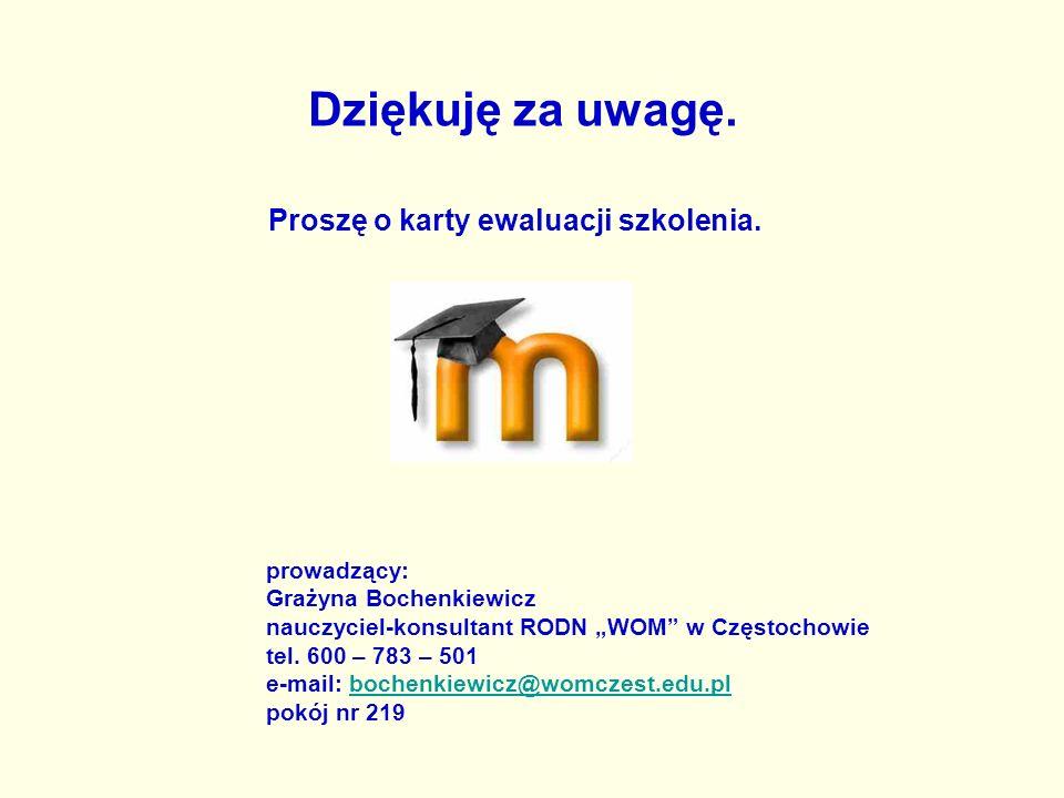 Dziękuję za uwagę. Proszę o karty ewaluacji szkolenia. prowadzący: Grażyna Bochenkiewicz nauczyciel-konsultant RODN WOM w Częstochowie tel. 600 – 783