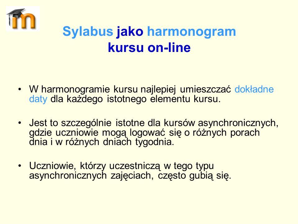 Sylabus jako harmonogram kursu on-line W harmonogramie kursu najlepiej umieszczać dokładne daty dla każdego istotnego elementu kursu. Jest to szczegól