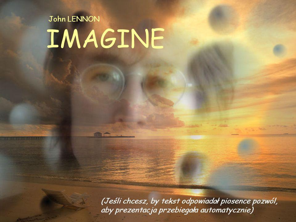 IMAGINE John LENNON (Jeśli chcesz, by tekst odpowiadał piosence pozwól, aby prezentacja przebiegała automatycznie)