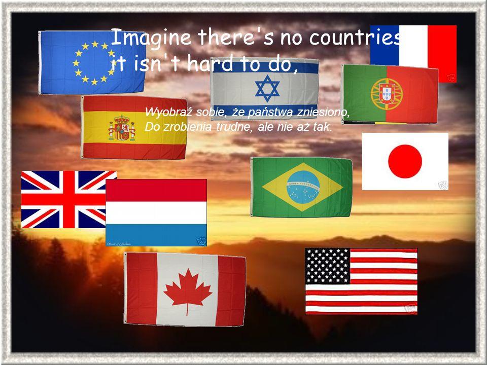 Imagine all the people living for today... Wyobraź sobie wielkie ludzi grono, Co walczy by przeżyć dzień choć byle jak...