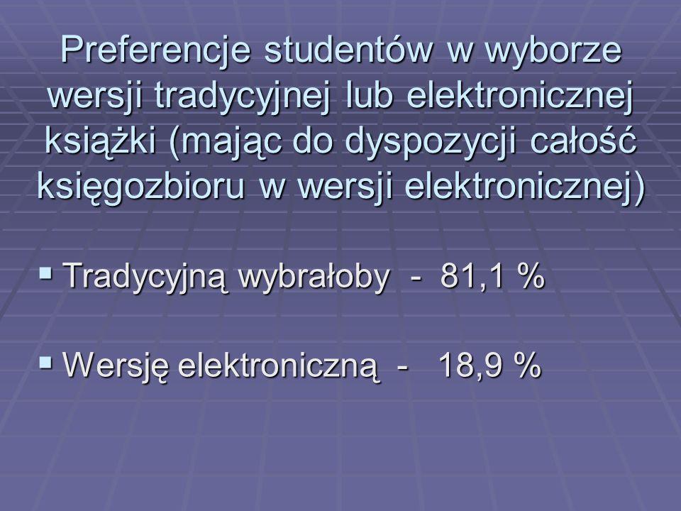 Preferencje studentów w wyborze wersji tradycyjnej lub elektronicznej książki (mając do dyspozycji całość księgozbioru w wersji elektronicznej) Tradyc