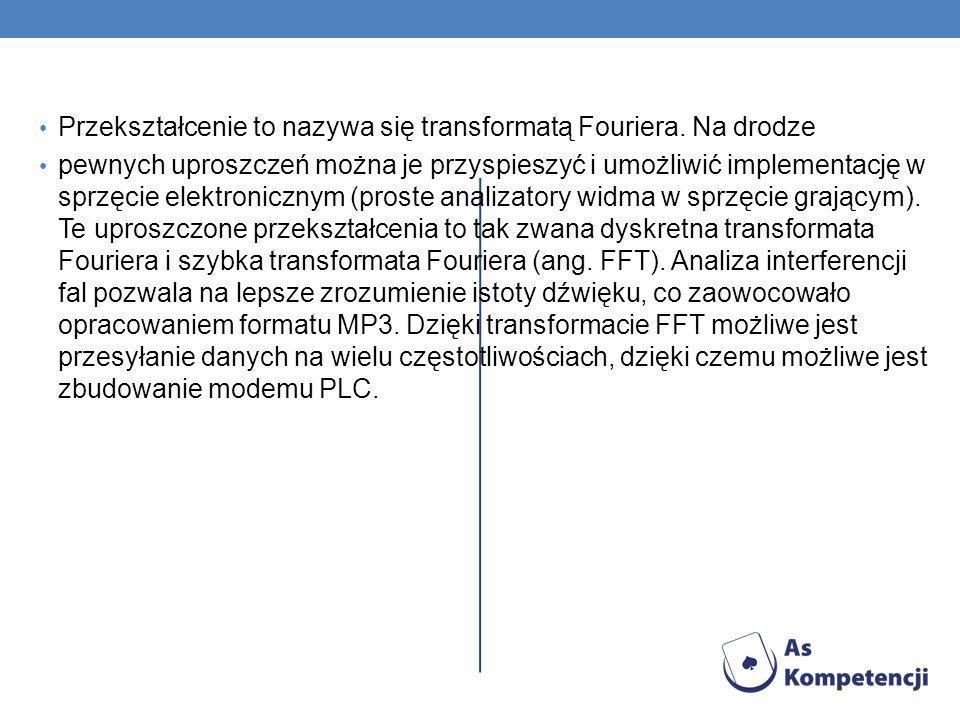 Przekształcenie to nazywa się transformatą Fouriera. Na drodze pewnych uproszczeń można je przyspieszyć i umożliwić implementację w sprzęcie elektroni
