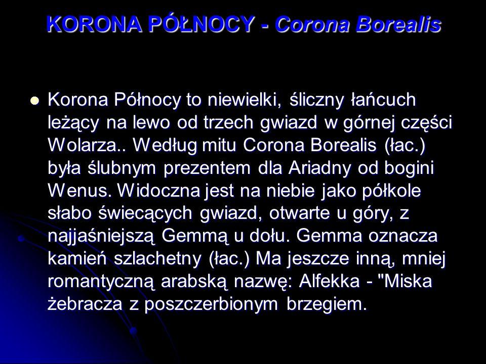 KORONA PÓŁNOCY - Corona Borealis Korona Północy to niewielki, śliczny łańcuch leżący na lewo od trzech gwiazd w górnej części Wolarza.. Według mitu Co