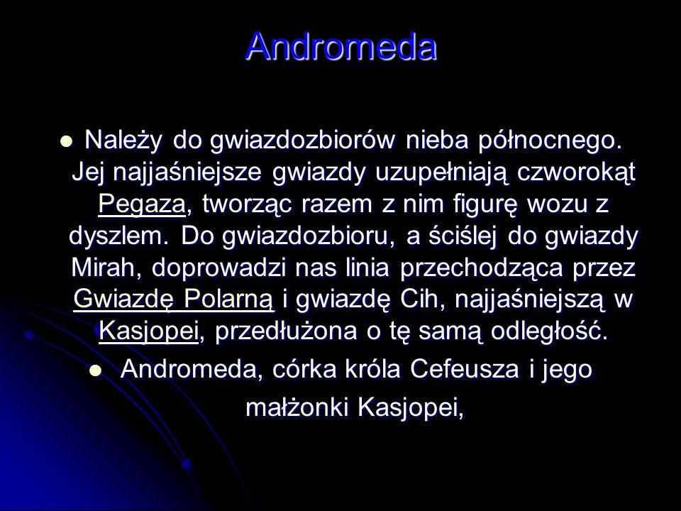 Andromeda Należy do gwiazdozbiorów nieba północnego. Jej najjaśniejsze gwiazdy uzupełniają czworokąt Pegaza, tworząc razem z nim figurę wozu z dyszlem