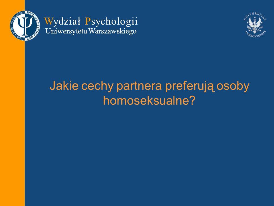 Wydział Psychologii Uniwersytetu Warszawskiego Jakie cechy partnera preferują osoby homoseksualne?